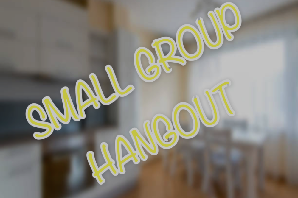 Small Group Hangout